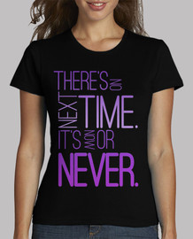 Camiseta Ther's no next time (chica)